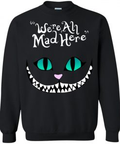 Disney Grinning Cheshire Cat We Are All Mad Here Sweatshirt
