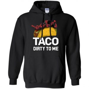 Taco Dirty To Me Deadpool Hoodie
