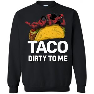 Taco Dirty To Me Deadpool Sweatshirt