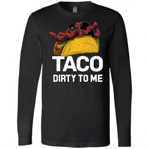 Taco Dirty To Me Deadpool Long Sleeve