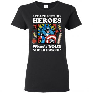 I Teach Future Heroes Teacher's Power Women's T-Shirt