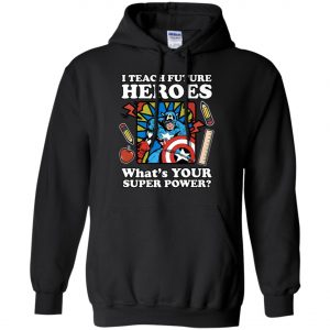 I Teach Future Heroes Teacher's Power Hoodie