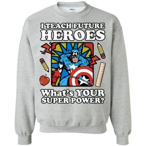 I Teach Future Heroes Teacher's Power Sweatshirt