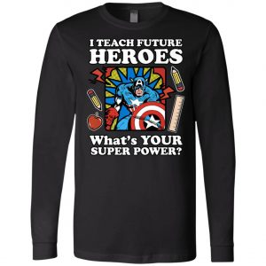 I Teach Future Heroes Teacher's Power Long Sleeve