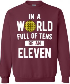 Be An Eleven Stranger Things Sweatshirt