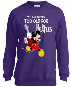 Mickey Never Too Old For The Beatles Youth Sweatshirt
