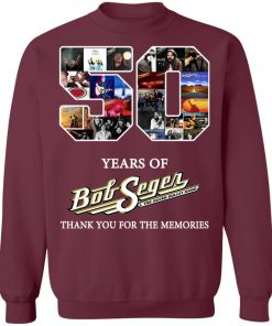 50 Years Of Bob Seger Thanks You For The Memories Sweatshirt